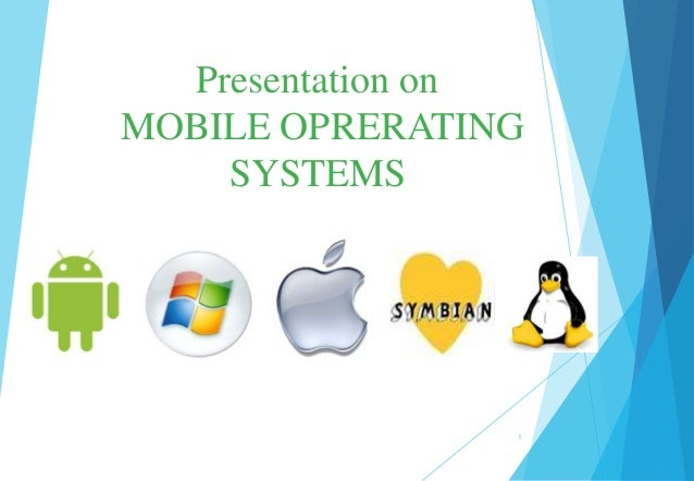 Presentation on MOBILE OPRERATING SYSTEMS 1