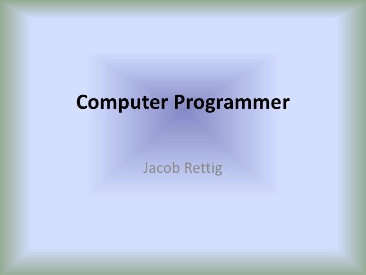 Computer Programmer<br />Jacob Rettig<br />