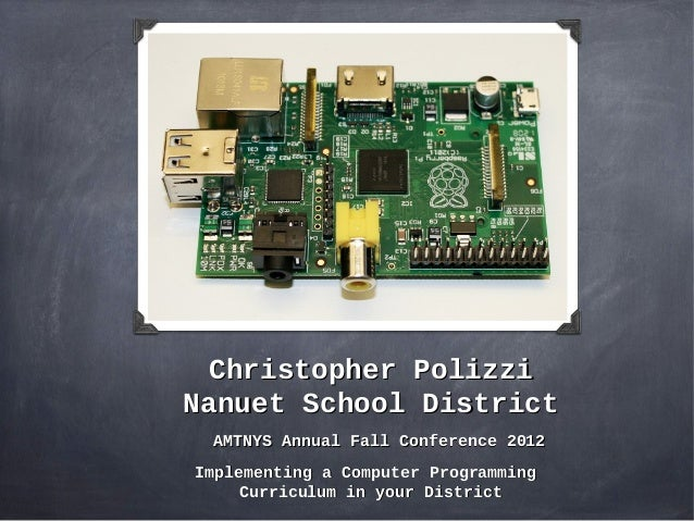 Christopher PolizziNanuet School District AMTNYS Annual Fall Conference 2012Implementing a Computer Programming     Curric...