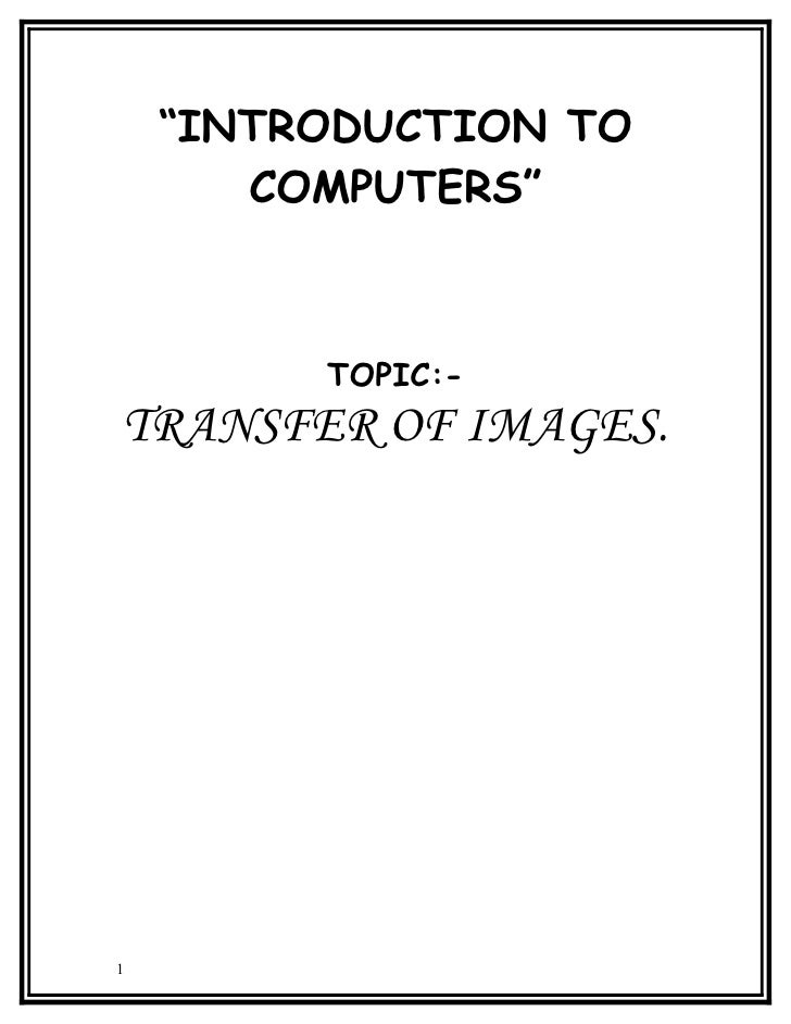"""INTRODUCTION TO        COMPUTERS""             TOPIC:- TRANSFER OF IMAGES.     1"