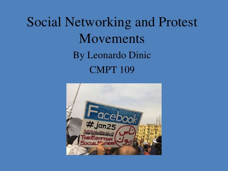 Social Networking and Protest         Movements       By Leonardo Dinic          CMPT 109