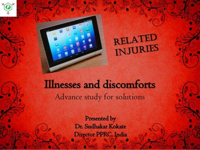 Illnesses and discomforts Advance study for solutions Presented by Dr. Sudhakar Kokate Director PPRC, India