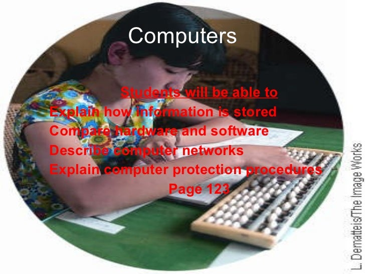 Computers Students will be able to Explain how information is stored Compare hardware and software Describe computer netwo...