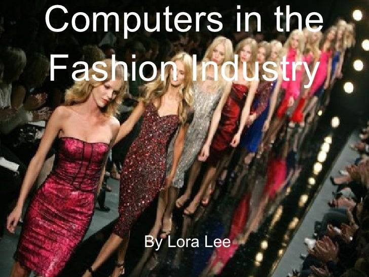 Computers in the Fashion Industry By Lora Lee