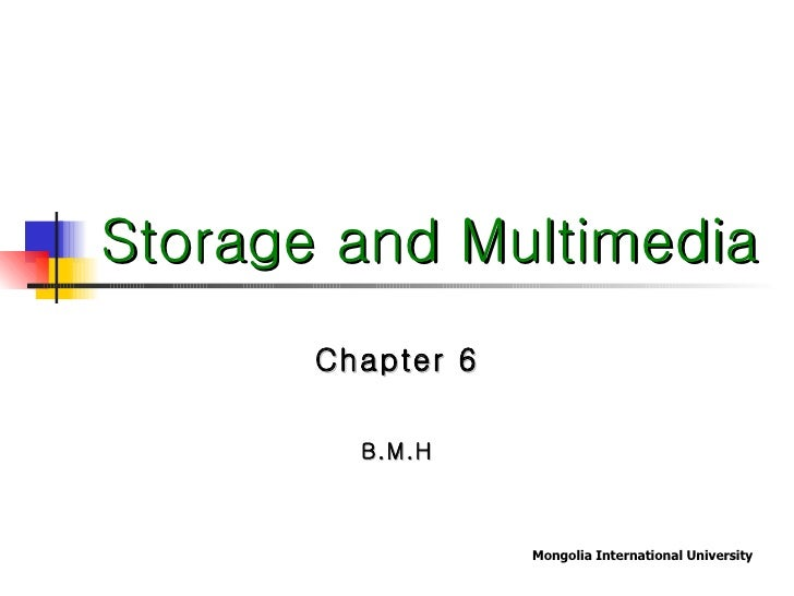 Storage and Multimedia Chapter 6 B.M.H