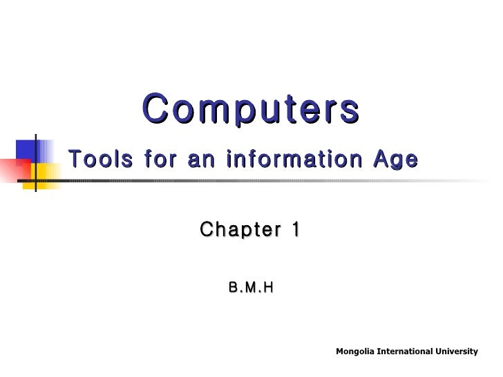 Computers Tools for an information Age   Chapter 1 B.M.H