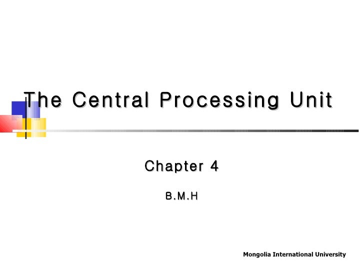 The Central Processing Unit Chapter 4 B.M.H