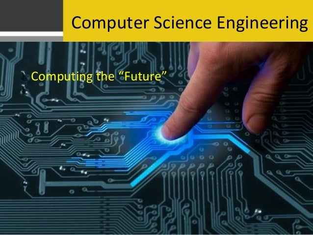 "Computer Science EngineeringComputing the ""Future"""