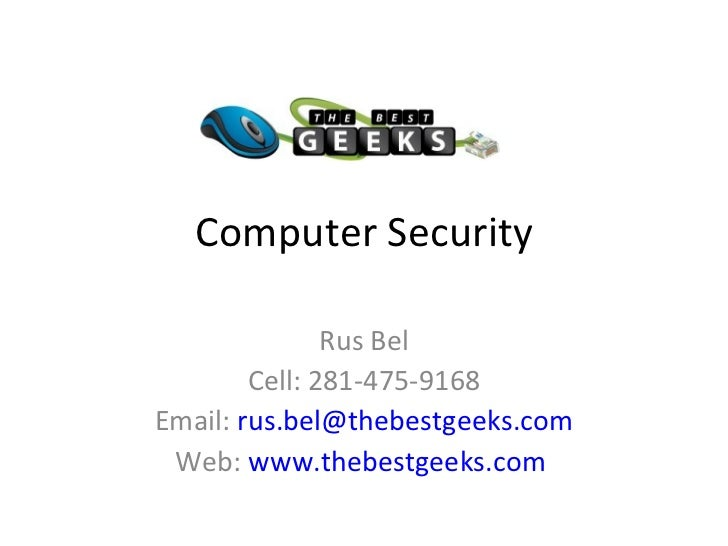 Computer Security Rus Bel Cell: 281-475-9168 Email:  [email_address] Web:  www.thebestgeeks.com