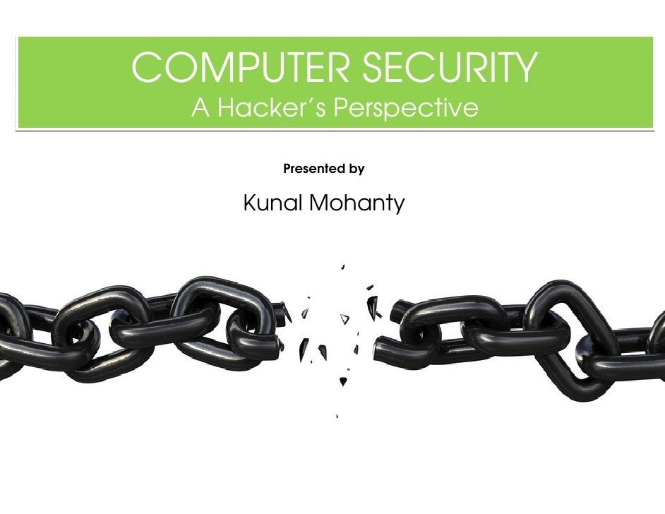 COMPUTER SECURITY   A Hacker's Perspective           Presented by       Kunal Mohanty