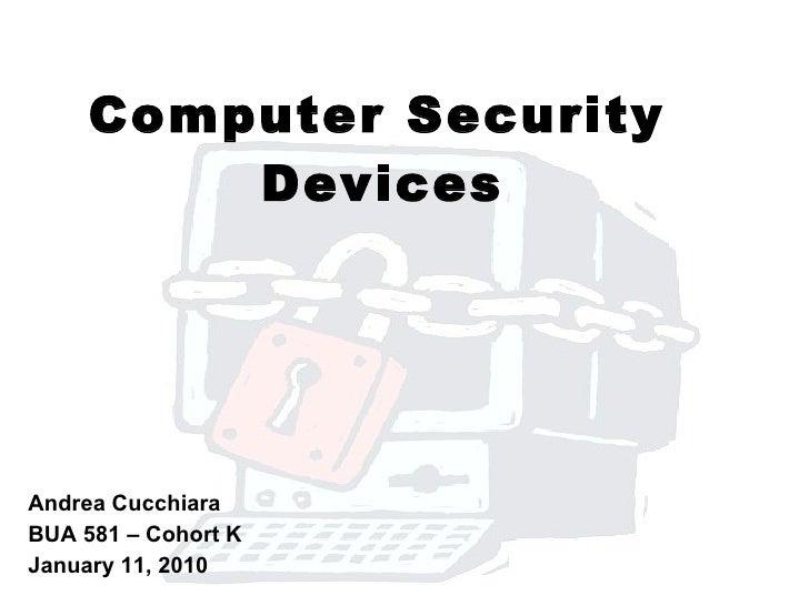 Andrea Cucchiara BUA 581 – Cohort K January 11, 2010 Computer Security  Devices