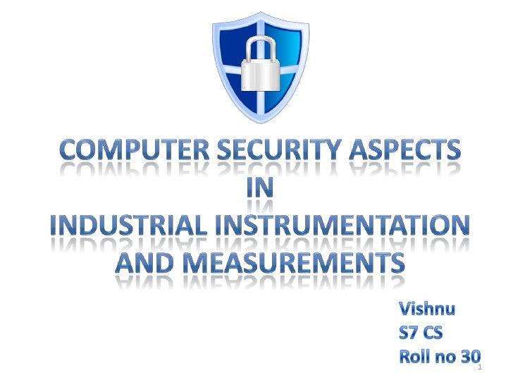 Computer Security Aspects inIndustrial Instrumentation and Measurements<br />Vishnu <br />S7 CS<br />Roll no 30<br />1<br />