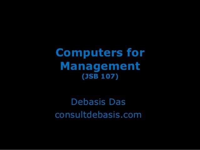 Computers for Management     (JSB 107)   Debasis Dasconsultdebasis.com