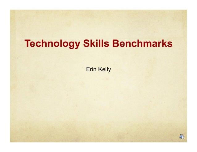 Technology Skills Benchmarks Erin Kelly