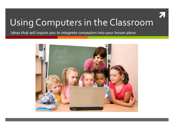 Using Computers in the Classroom Ideas that will inspire you to integrate computers into your lesson plans