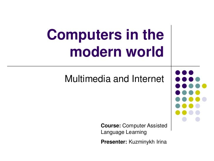 Multimedia and Internet<br />Computers in the modern world<br />Course: Computer Assisted Language Learning<br />Presenter...