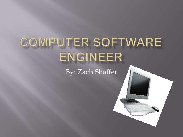 Computer Software Engineer<br />By: Zach Shaffer<br />