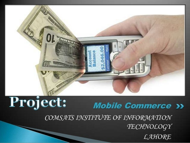 Mobile Commerce COMSATS INSTITUTE OF INFORMATION TECHNOLOGY LAHORE