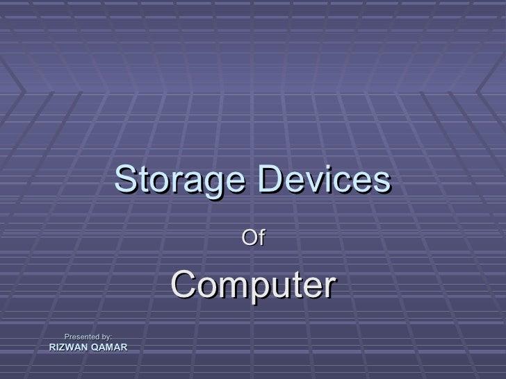 Storage Devices                        Of                     Computer  Presented by:RIZWAN QAMAR