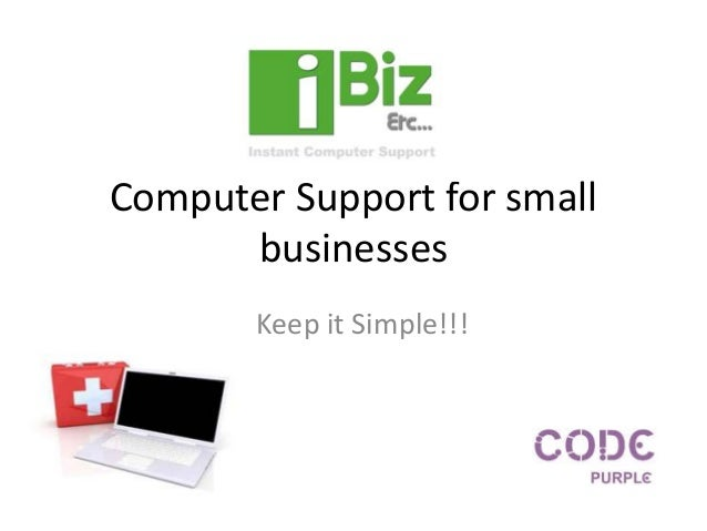 Computer Support for small businesses Keep it Simple!!!