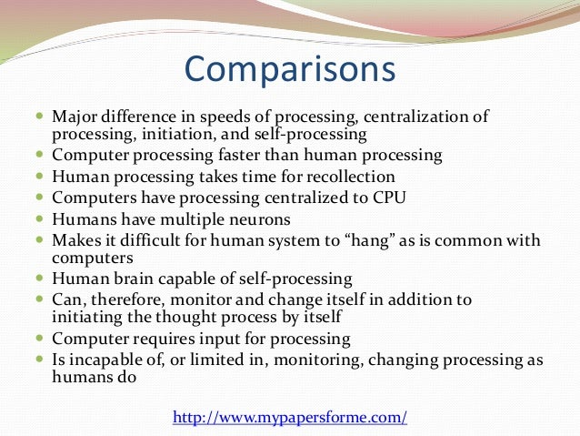 comparing computers to the human mind Human and computer one, a robot may not this is due in part to the massive parallelism employed by human brain comparison of human versus computer.