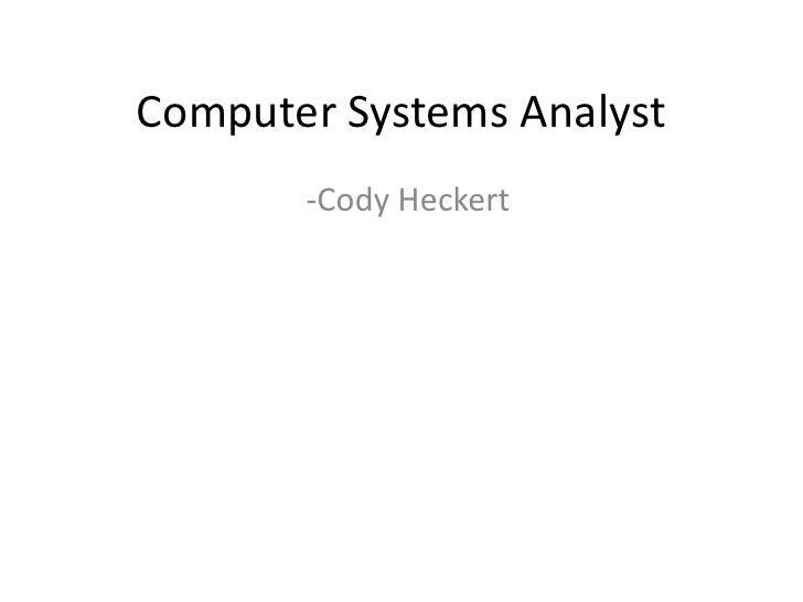 Computer Systems Analyst<br /><ul><li>Cody Heckert</li></li></ul><li>Require<br /><ul><li>This career requires you to test...