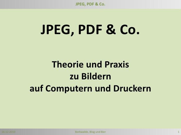 JPEG, PDF & Co.<br />JPEG, PDF & Co.<br />Theorie und Praxis <br />zu Bildern <br />auf Computern und Druckern<br />16.12....