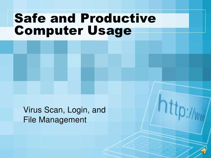 Safe and ProductiveComputer Usage<br />Virus Scan, Login, andFile Management<br />