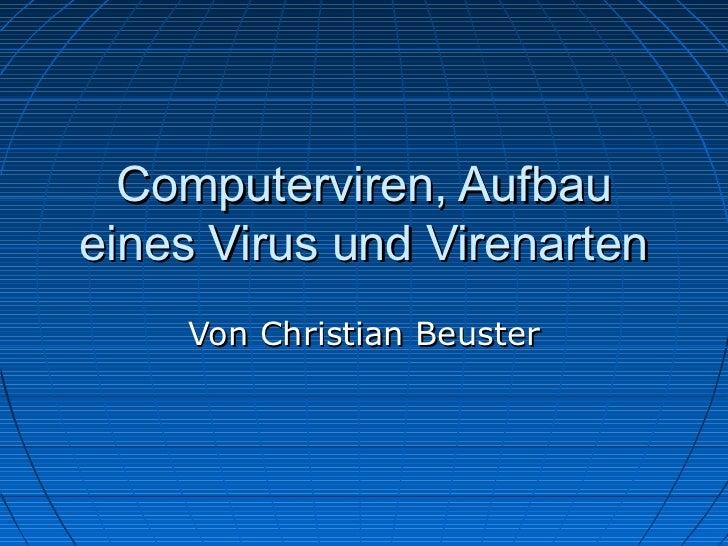 Computerviren, Aufbaueines Virus und Virenarten    Von Christian Beuster
