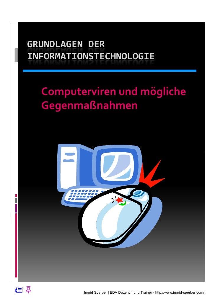 GRUNDLAGEN DER INFORMATIONSTECHNOLOGIE     Computerviren und mögliche   Gegenmaßnahmen               Ingrid Sperber   EDV ...