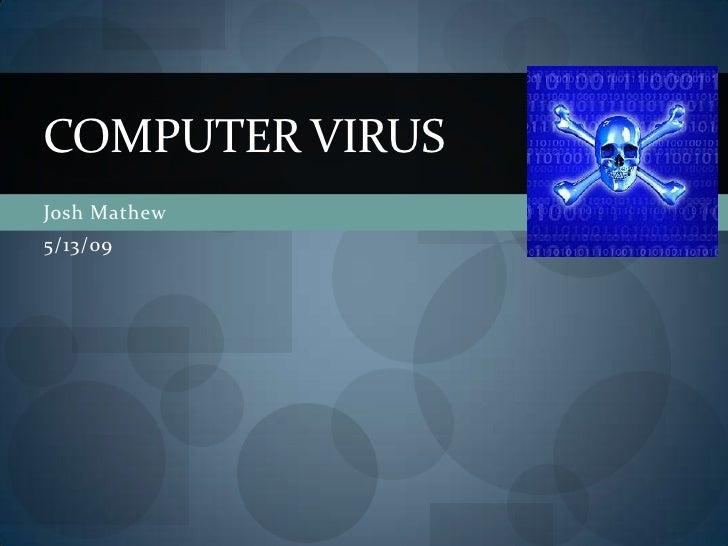 COMPUTER VIRUS Josh Mathew 5/13/09