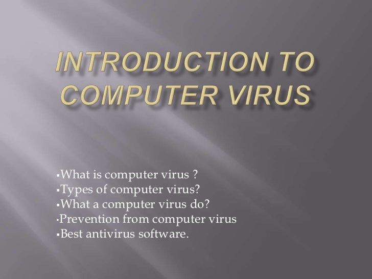 introduction of computer virus Computer virus is a software program written with malicious intentions there are number of computer viruses that can impede the functioning of your computer system.