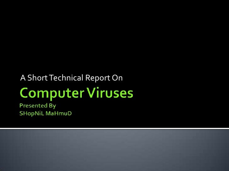 Computer VirusesPresented BySHopNiL MaHmuD<br />A Short Technical Report On <br />