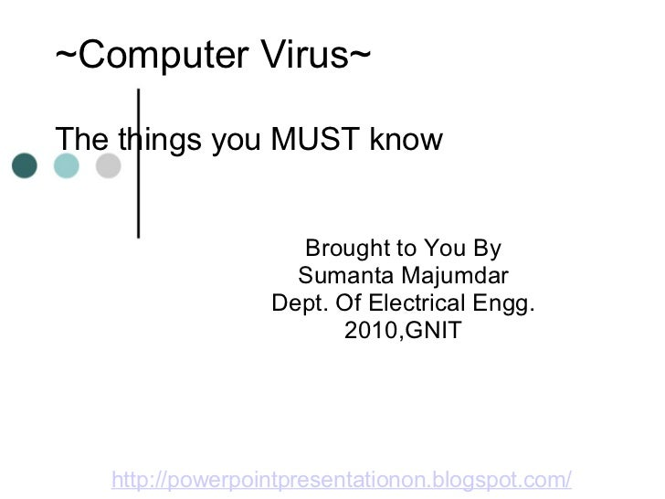 ~Computer Virus~The things you MUST know                    Brought to You By                    Sumanta Majumdar         ...