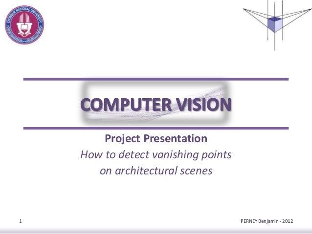 Project PresentationHow to detect vanishing pointson architectural scenesPERNEY Benjamin - 20121