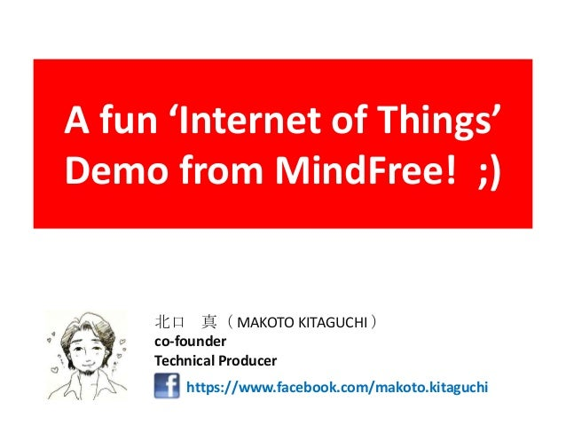 A fun 'Internet of Things'Demo from MindFree! ;)https://www.facebook.com/makoto.kitaguchi北口 真( MAKOTO KITAGUCHI )co-founde...