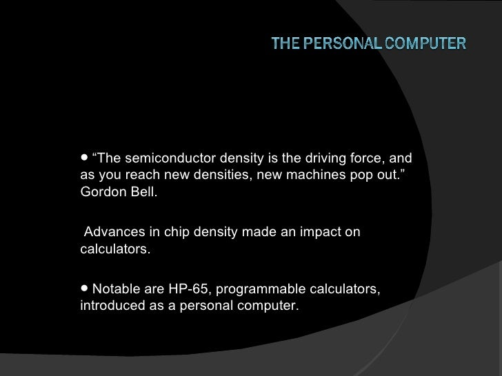 """<ul><li>"""" The semiconductor density is the driving force, and as you reach new densities, new machines pop out."""" Gordon Be..."""