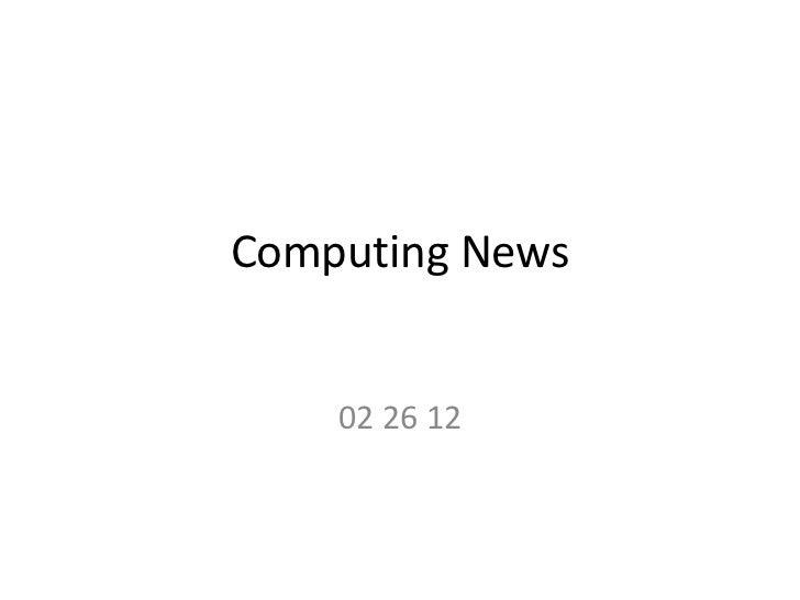 Computing News    02 26 12