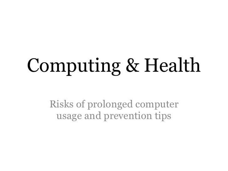 Computing & Health  Risks of prolonged computer   usage and prevention tips