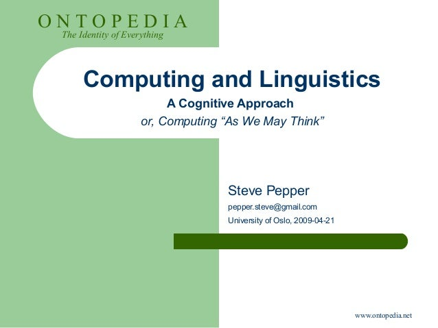 www.ontopedia.net O N T O P E D I A The Identity of Everything Computing and Linguistics A Cognitive Approach or, Computin...