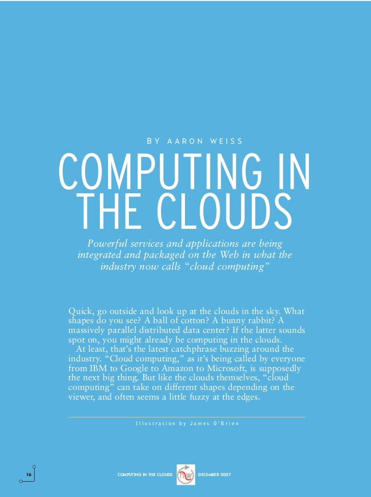 BY AARON WEISS     COMPUTING IN      THE CLOUDS         Powerful services and applications are being       integrated and ...