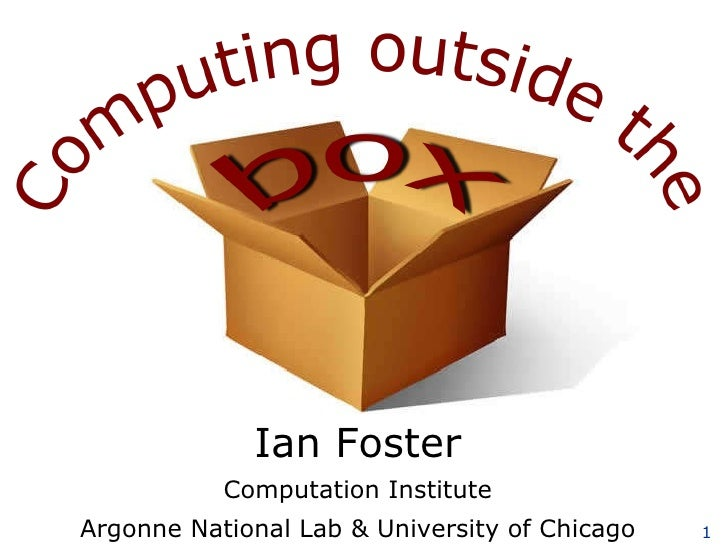 Ian Foster Computation Institute Argonne National Lab & University of Chicago