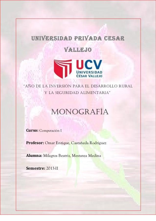 """UNIVERSIDAD PRIVADA CESAR VALLEJO """"Año de lA inversión pArA el desArrollo rurAl y lA seguridAd AlimentAriA"""" monogrAfíA Cur..."""