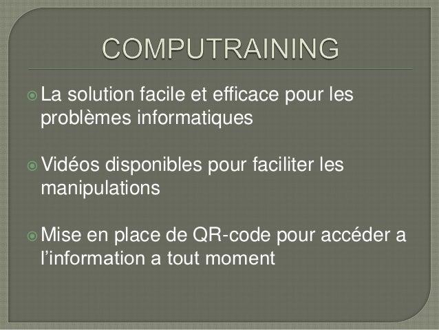  Lasolution facile et efficace pour les problèmes informatiques Vidéos       disponibles pour faciliter les manipulation...