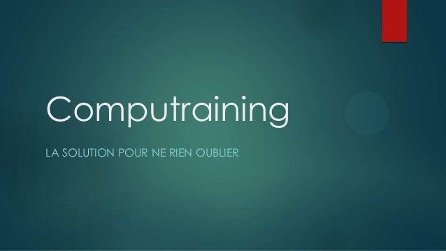 Computraining LA SOLUTION POUR NE RIEN OUBLIER