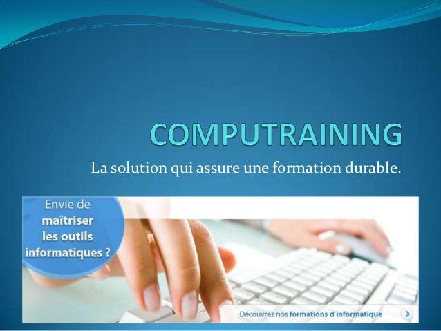 La solution qui assure une formation durable.