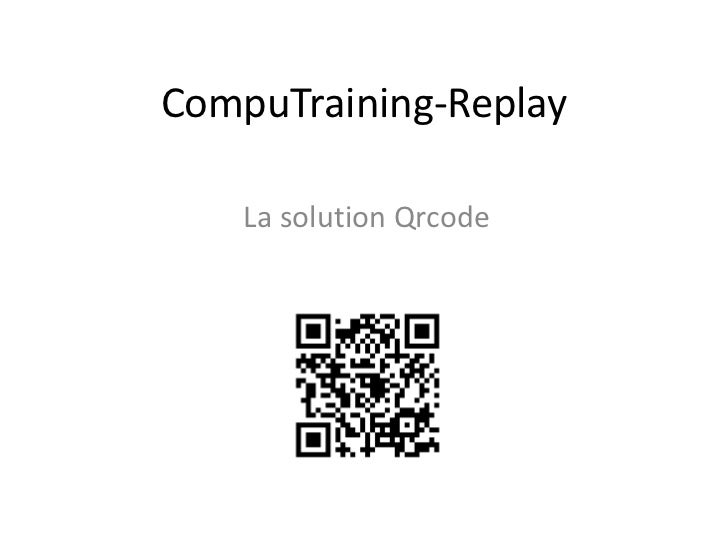 CompuTraining-Replay    La solution Qrcode