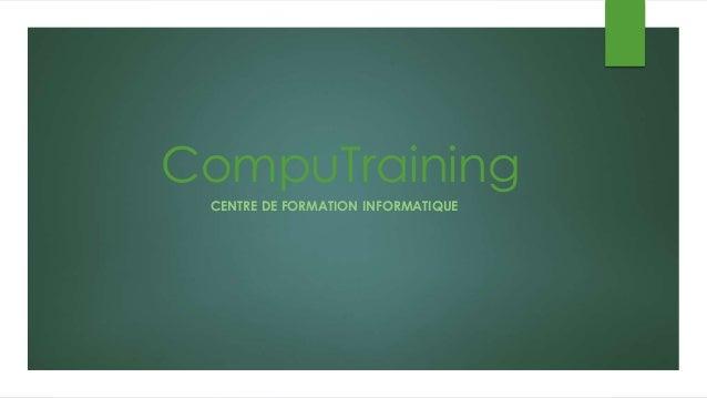 CompuTraining  CENTRE DE FORMATION INFORMATIQUE