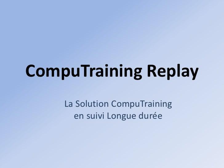 CompuTraining Replay    La Solution CompuTraining      en suivi Longue durée