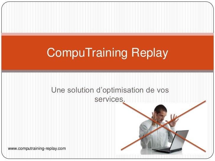 CompuTraining Replay                    Une solution d'optimisation de vos                                services.www.com...